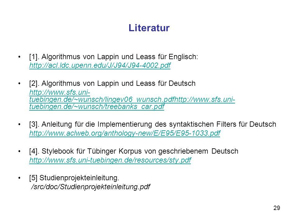 29 Literatur [1]. Algorithmus von Lappin und Leass für Englisch: http://acl.ldc.upenn.edu/J/J94/J94-4002.pdf [2]. Algorithmus von Lappin und Leass für