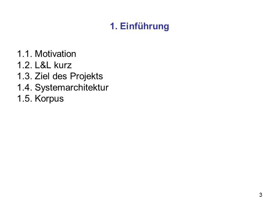 3 1. Einführung 1.1. Motivation 1.2. L&L kurz 1.3. Ziel des Projekts 1.4. Systemarchitektur 1.5. Korpus
