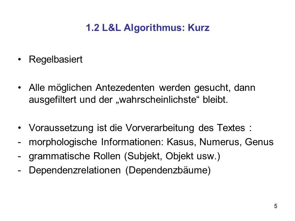 5 1.2 L&L Algorithmus: Kurz Regelbasiert Alle möglichen Antezedenten werden gesucht, dann ausgefiltert und der wahrscheinlichste bleibt. Voraussetzung