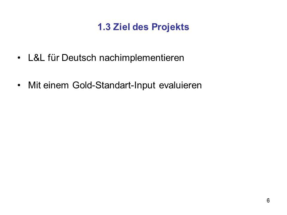 6 1.3 Ziel des Projekts L&L für Deutsch nachimplementieren Mit einem Gold-Standart-Input evaluieren