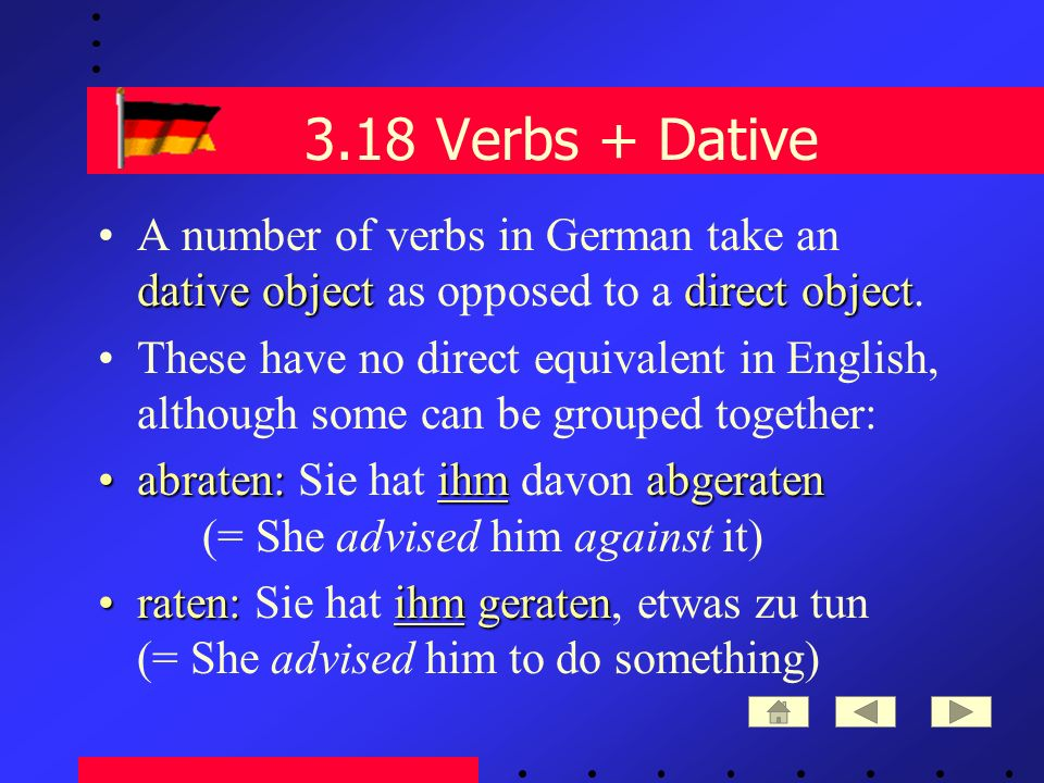 3.18 Verbs + Dative dative objectdirect objectA number of verbs in German take an dative object as opposed to a direct object.
