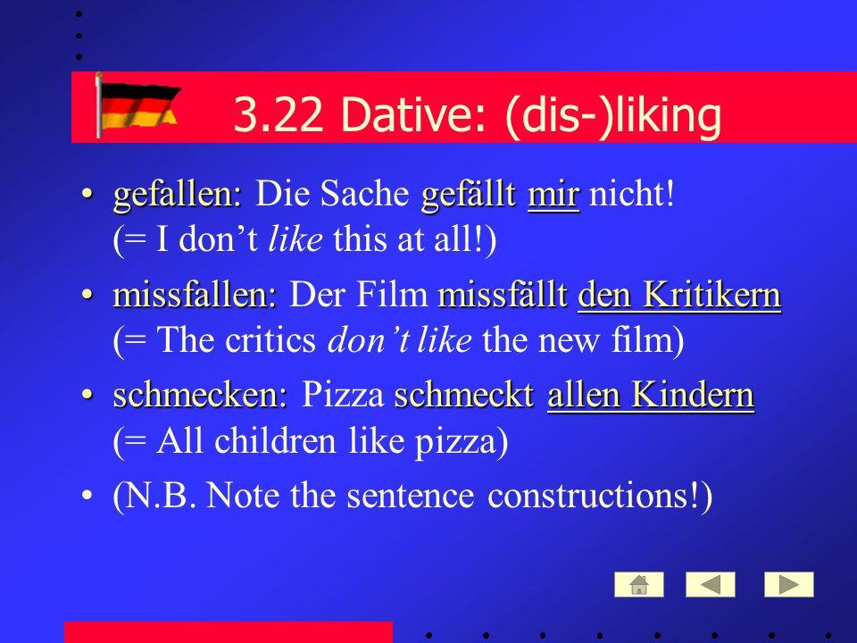 3.22 Dative: (dis-)liking gefallen: gefällt mirgefallen: Die Sache gefällt mir nicht.