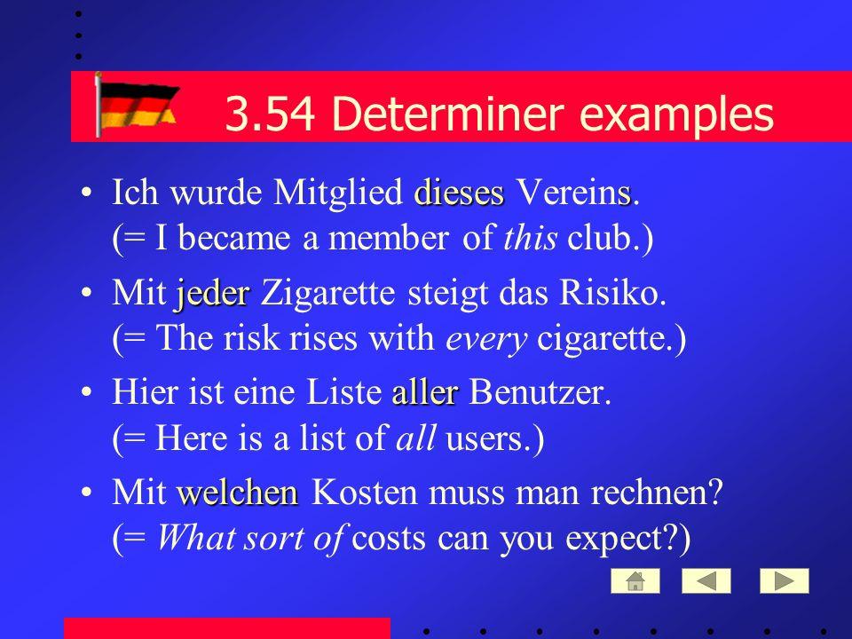 3.54 Determiner examples dieses sIch wurde Mitglied dieses Vereins.
