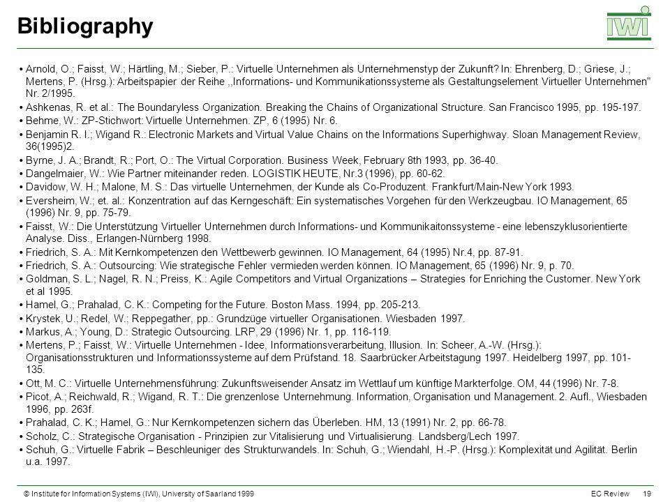 © Institute for Information Systems (IWi), University of Saarland 1999 19 EC Review Bibliography Arnold, O.; Faisst, W.; Härtling, M.; Sieber, P.: Virtuelle Unternehmen als Unternehmenstyp der Zukunft.