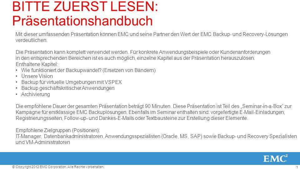 1 © Copyright 2012 EMC Corporation. Alle Rechte vorbehalten. Mit dieser umfassenden Präsentation können EMC und seine Partner den Wert der EMC Backup-