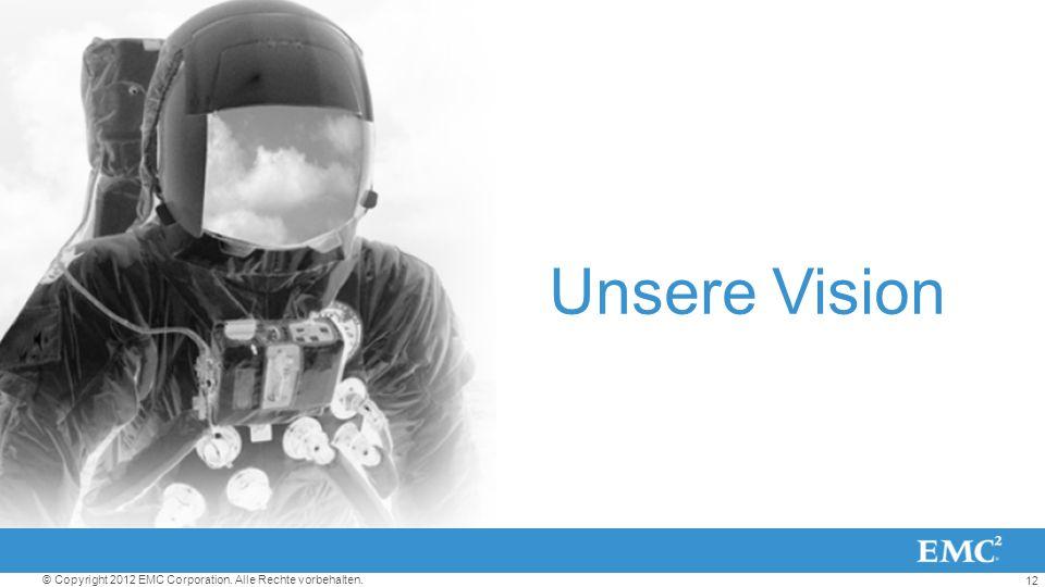 12 © Copyright 2012 EMC Corporation. Alle Rechte vorbehalten. Unsere Vision