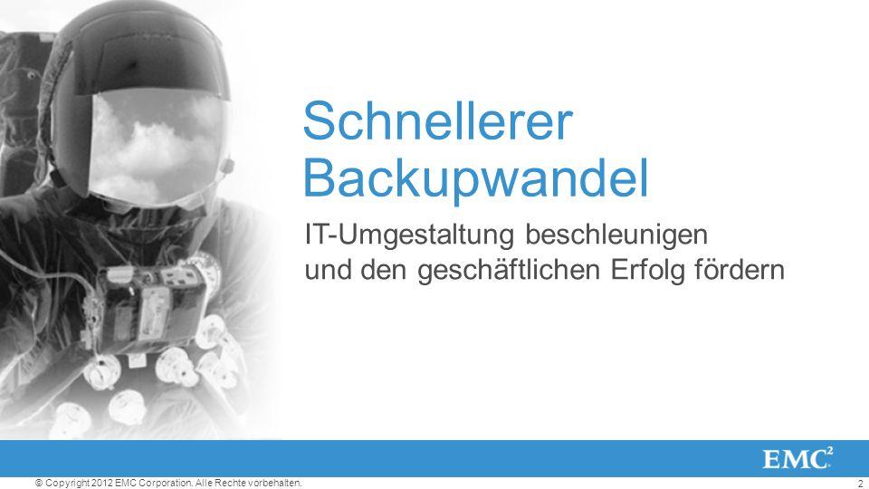 2 © Copyright 2012 EMC Corporation. Alle Rechte vorbehalten. Schnellerer Backupwandel IT-Umgestaltung beschleunigen und den geschäftlichen Erfolg förd