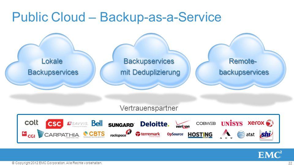 22 © Copyright 2012 EMC Corporation. Alle Rechte vorbehalten. Public Cloud – Backup-as-a-Service Remote-backupservices Backupservices mit Deduplizieru
