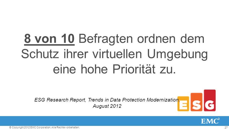 27 © Copyright 2012 EMC Corporation. Alle Rechte vorbehalten. 8 von 10 Befragten ordnen dem Schutz ihrer virtuellen Umgebung eine hohe Priorität zu. E