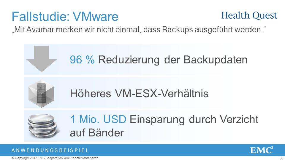 36 © Copyright 2012 EMC Corporation. Alle Rechte vorbehalten. Mit Avamar merken wir nicht einmal, dass Backups ausgeführt werden. Fallstudie: VMware A