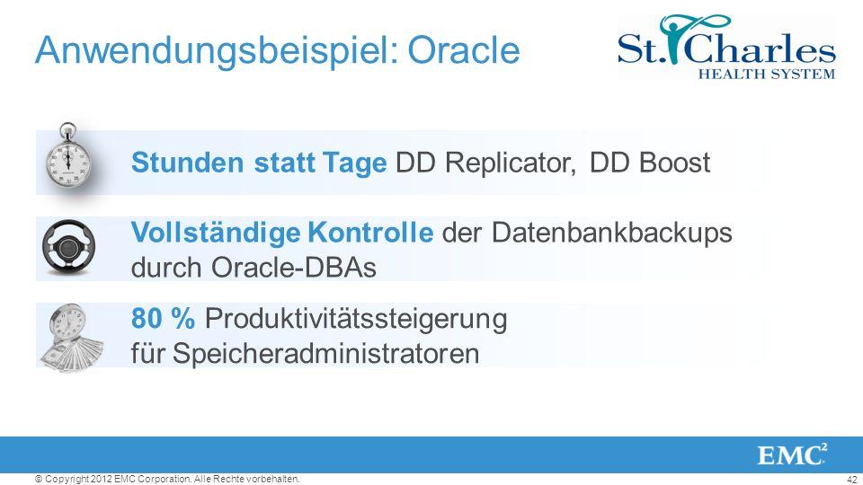 42 © Copyright 2012 EMC Corporation. Alle Rechte vorbehalten. Anwendungsbeispiel: Oracle Stunden statt Tage DD Replicator, DD Boost Vollständige Kontr