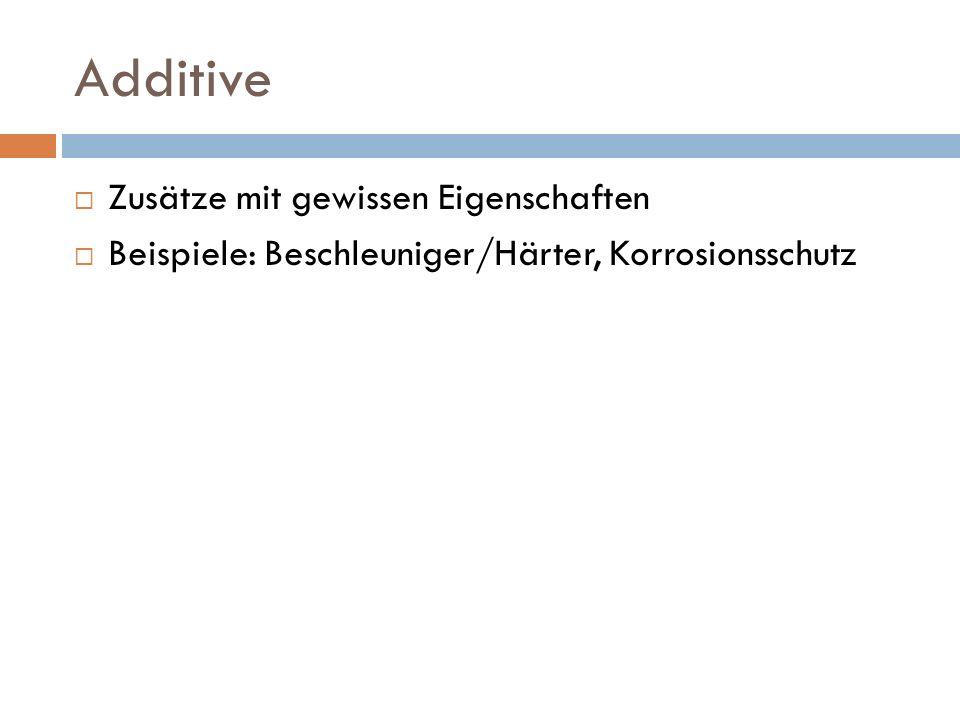 Additive Zusätze mit gewissen Eigenschaften Beispiele: Beschleuniger/Härter, Korrosionsschutz