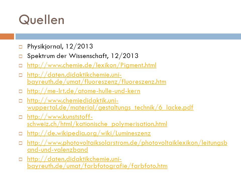 Quellen Physikjornal, 12/2013 Spektrum der Wissenschaft, 12/2013 http://www.chemie.de/lexikon/Pigment.html http://daten.didaktikchemie.uni- bayreuth.d