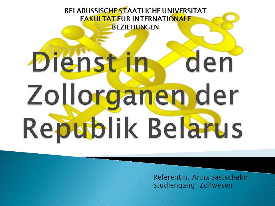 BELARUSSISCHE STAATLICHE UNIVERSITÄT FAKULTÄT FÜR INTERNATIONALE BEZIEHUNGEN Referentin: Anna Sastscheko Studiengang: Zollwesen