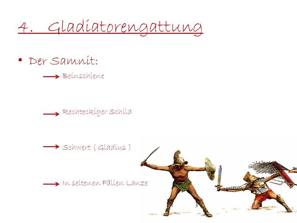 4.Gladiatorengattung Der Samnit: Beinschiene Rechteckiger Schild Schwert ( Gladius ) In seltenen Fällen Lanze