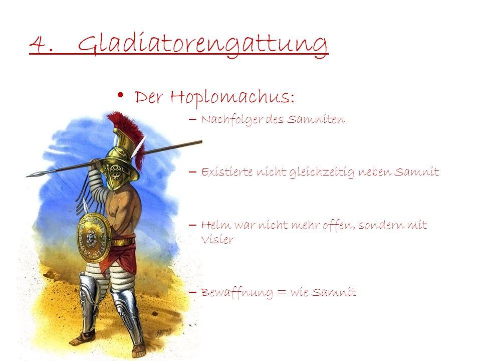 4.Gladiatorengattung Der Hoplomachus: – Nachfolger des Samniten – Existierte nicht gleichzeitig neben Samnit – Helm war nicht mehr offen, sondern mit