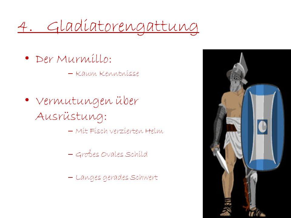 4.Gladiatorengattung Der Murmillo: – Kaum Kenntnisse Vermutungen über Ausrüstung: – Mit Fisch verzierten Helm – Großes Ovales Schild – Langes gerades