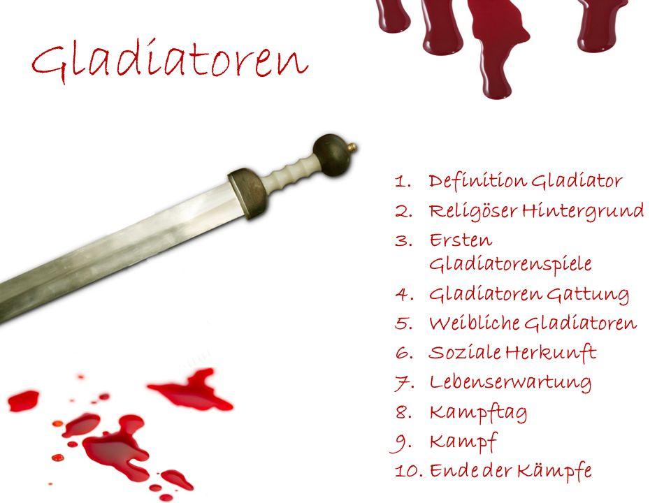 1.Definition Gladiator 2.Religöser Hintergrund 3.Ersten Gladiatorenspiele 4.Gladiatoren Gattung 5.Weibliche Gladiatoren 6.Soziale Herkunft 7.Lebenserw