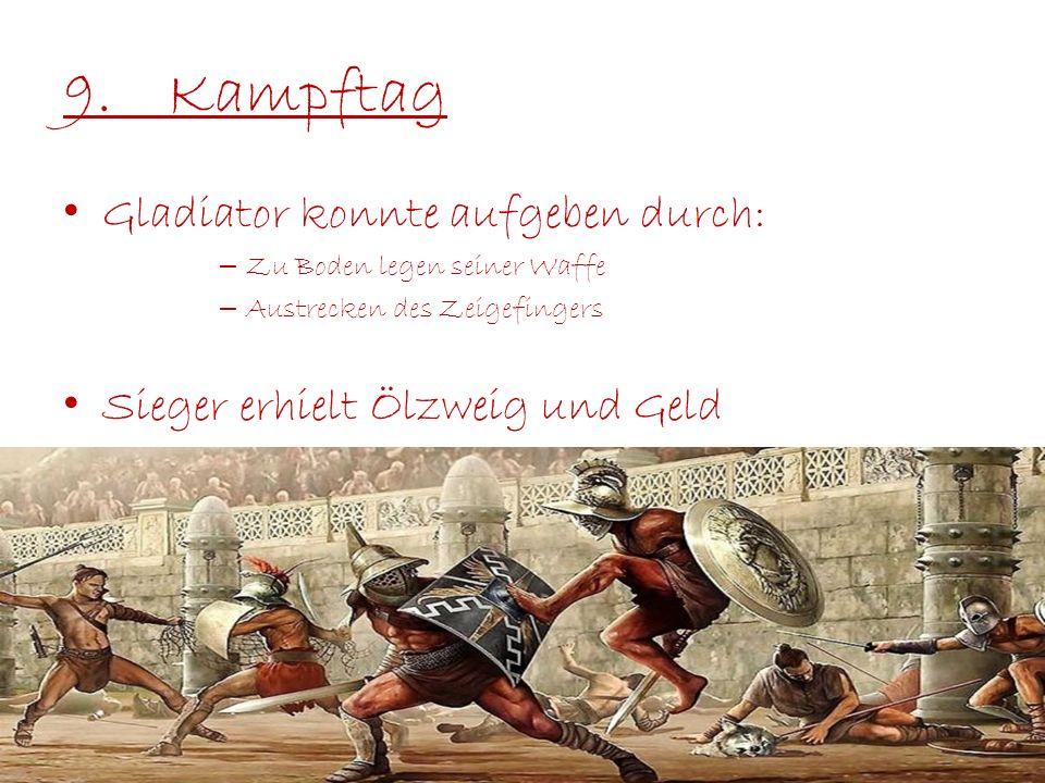 9.Kampftag Gladiator konnte aufgeben durch: – Zu Boden legen seiner Waffe – Austrecken des Zeigefingers Sieger erhielt Ölzweig und Geld