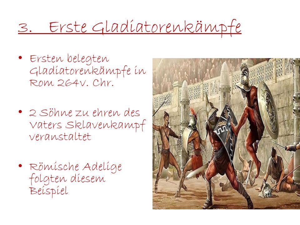 3.Erste Gladiatorenkämpfe Ersten belegten Gladiatorenkämpfe in Rom 264v. Chr. 2 Söhne zu ehren des Vaters Sklavenkampf veranstaltet Römische Adelige f