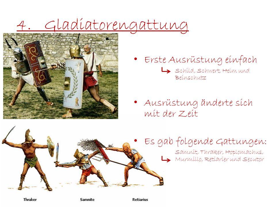 4.Gladiatorengattung Erste Ausrüstung einfach Schild, Schwert, Helm und Beinschutz Ausrüstung änderte sich mit der Zeit Es gab folgende Gattungen: Sam