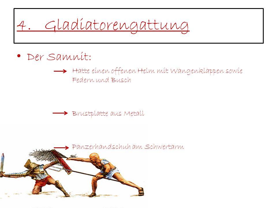 4.Gladiatorengattung Der Samnit: Hatte einen offenen Helm mit Wangenklappen sowie Federn und Busch Brustplatte aus Metall Panzerhandschuh am Schwertar