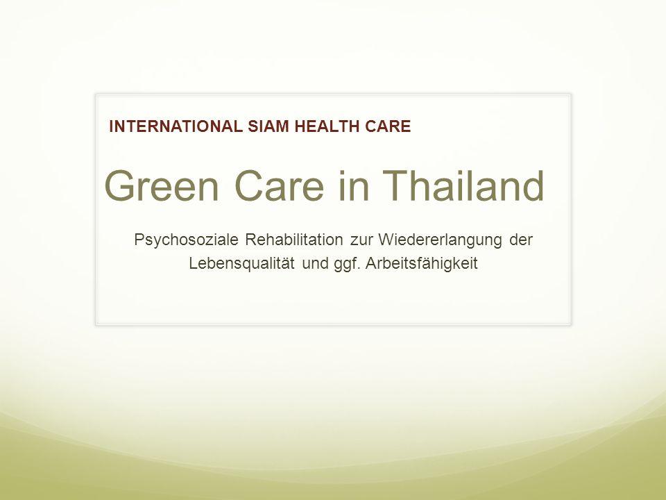 Green Care in Thailand Psychosoziale Rehabilitation zur Wiedererlangung der Lebensqualität und ggf.