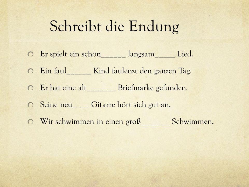 Schreibt die Endung Er spielt ein schön______ langsam_____ Lied.