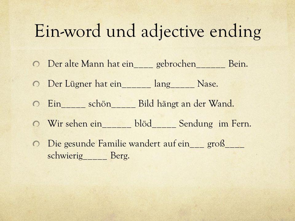 Ein-word und adjective ending Der alte Mann hat ein____ gebrochen______ Bein.
