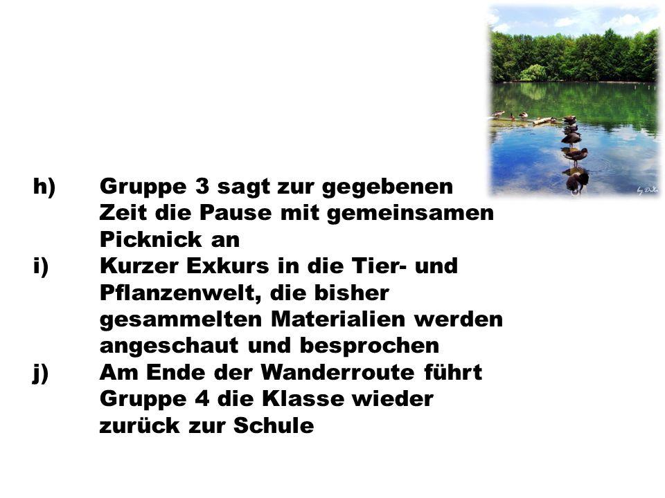 h) Gruppe 3 sagt zur gegebenen Zeit die Pause mit gemeinsamen Picknick an i) Kurzer Exkurs in die Tier- und Pflanzenwelt, die bisher gesammelten Mater