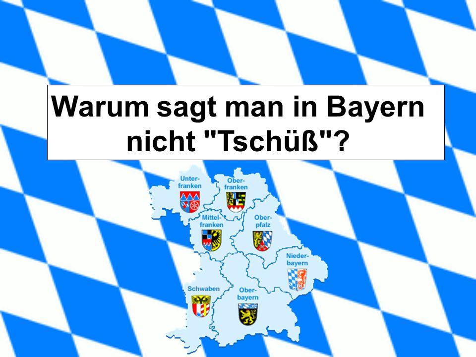 Warum sagt man in Bayern nicht Tschüß ?