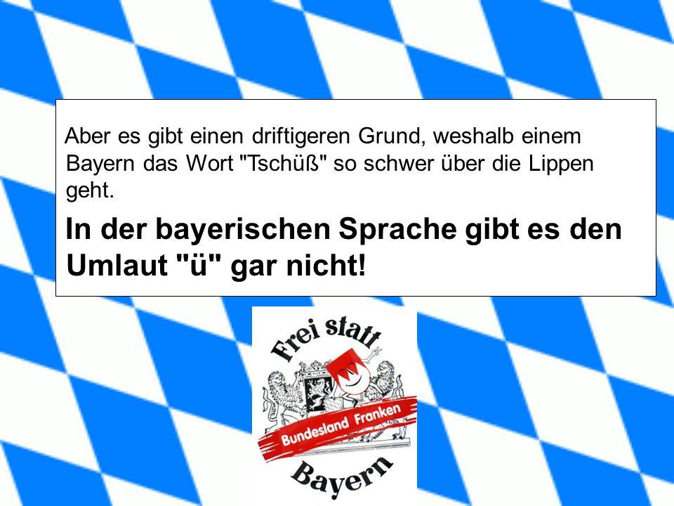 Aber es gibt einen driftigeren Grund, weshalb einem Bayern das Wort Tschüß so schwer über die Lippen geht.