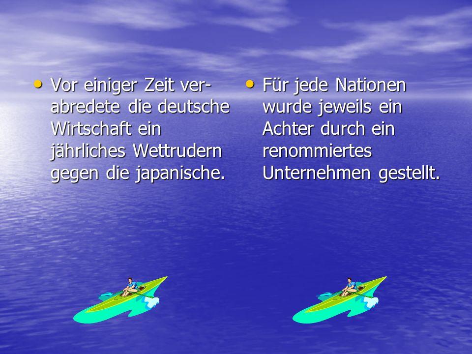 Vor einiger Zeit ver- abredete die deutsche Wirtschaft ein jährliches Wettrudern gegen die japanische. Vor einiger Zeit ver- abredete die deutsche Wir