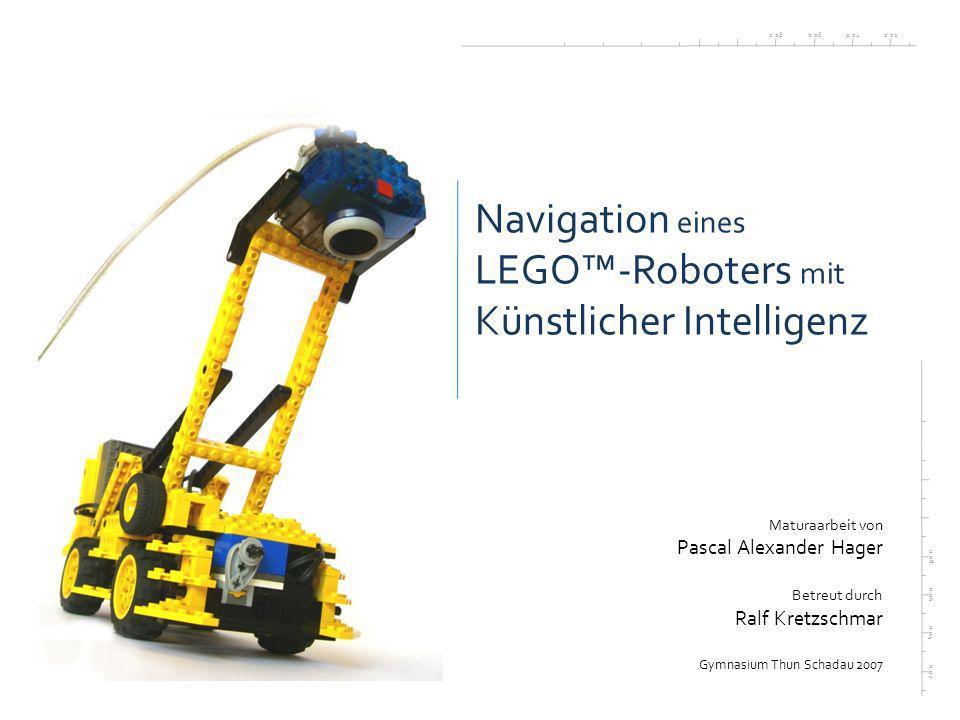 0.020.040.060.08 0.02 0.04 0.06 0.08 Navigation eines LEGO-Roboters mit Künstlicher Intelligenz Maturaarbeit von Pascal Alexander Hager Betreut durch Ralf Kretzschmar Gymnasium Thun Schadau 2007