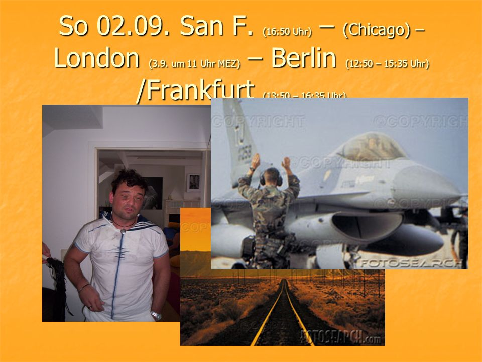 So 02.09. San F. (16:50 Uhr) – (Chicago) – London (3.9.