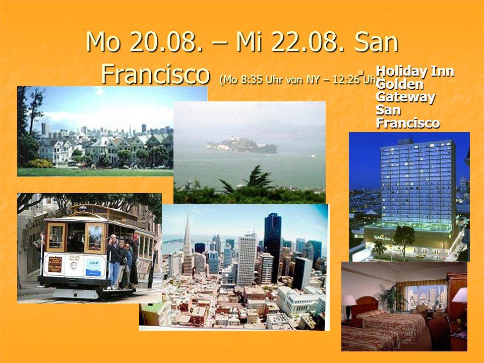 Mo 20.08. – Mi 22.08. San Francisco (Mo 8:35 Uhr von NY – 12:26 Uhr) Holiday Inn Golden Gateway San Francisco Holiday Inn Golden Gateway San Francisco