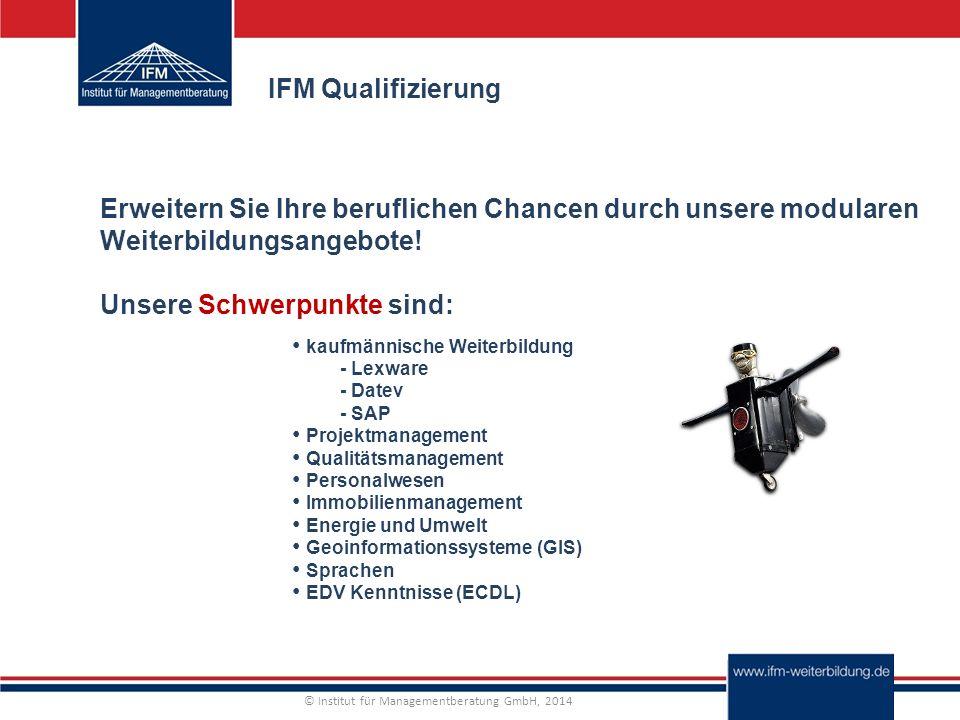 © Institut für Managementberatung GmbH, 2014 IFM Qualifizierung Erweitern Sie Ihre beruflichen Chancen durch unsere modularen Weiterbildungsangebote.
