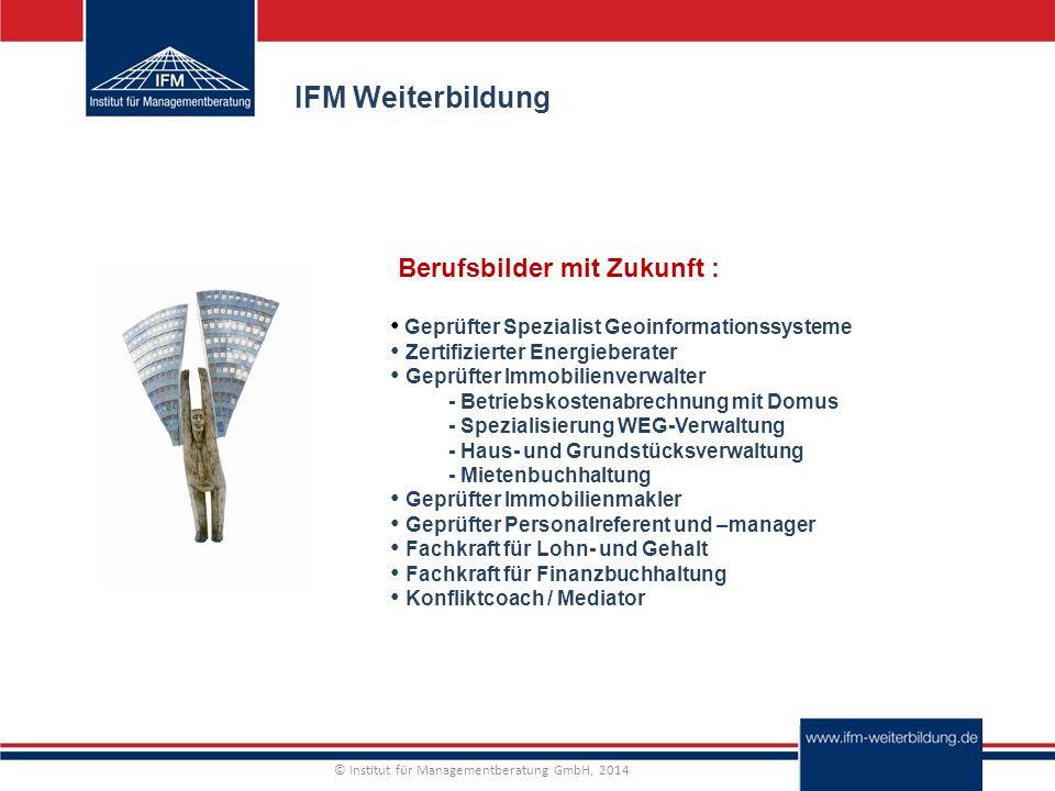© Institut für Managementberatung GmbH, 2014 IFM Geförderte Weiterbildung – berufliche Perspektiven erkennen und Chancen nutzen Erfahren Sie in einem persönlichen Beratungsgespräch mehr zu Ihren Möglichkeiten am Arbeitsmarkt und lassen sich von unseren Weiterbildungsexperten ein individuelles Weiterbildungsangebot erstellen.