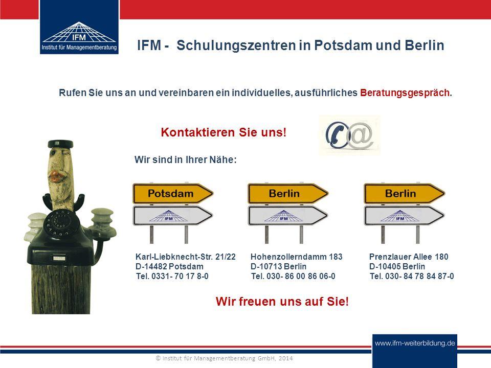 © Institut für Managementberatung GmbH, 2014 IFM - Schulungszentren in Potsdam und Berlin Rufen Sie uns an und vereinbaren ein individuelles, ausführliches Beratungsgespräch.
