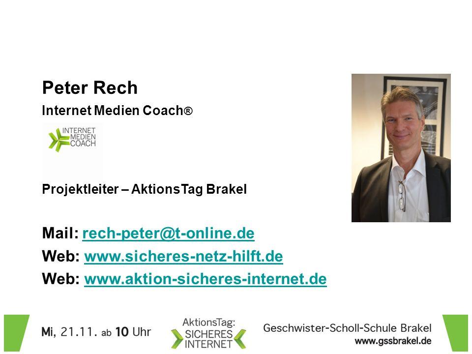 Peter Rech Internet Medien Coach ® Projektleiter – AktionsTag Brakel Mail: rech-peter@t-online.derech-peter@t-online.de Web: www.sicheres-netz-hilft.d