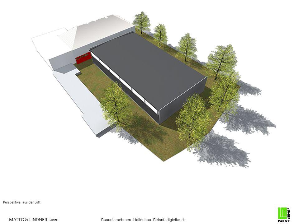MATTG & LINDNER GmbH Bauunternehmen · Hallenbau · Betonfertigteilwerk Perspektive aus der Luft