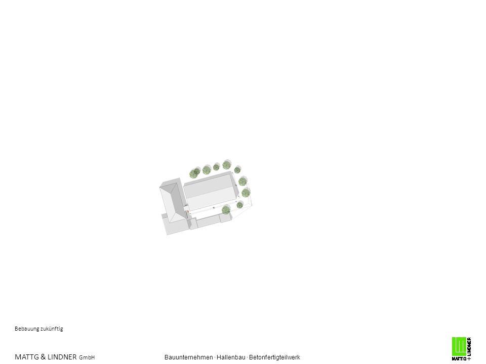MATTG & LINDNER GmbH Bauunternehmen · Hallenbau · Betonfertigteilwerk Bebauung zukünftig