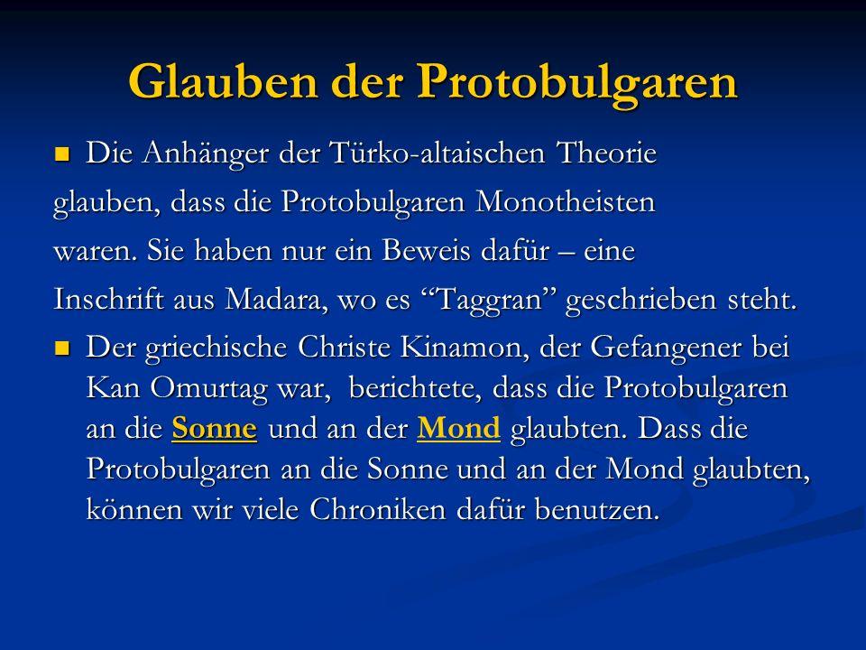 Glauben der Protobulgaren Die Anhänger der Türko-altaischen Theorie Die Anhänger der Türko-altaischen Theorie glauben, dass die Protobulgaren Monothei