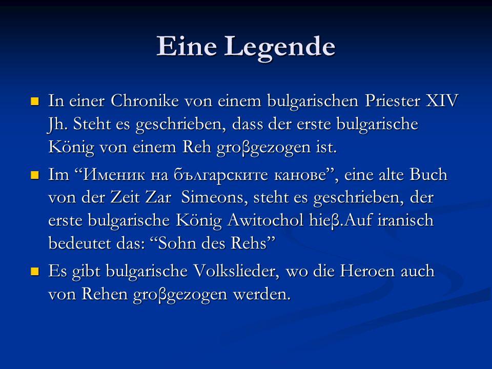 Eine Legende In einer Chronike von einem bulgarischen Priester XIV Jh. Steht es geschrieben, dass der erste bulgarische König von einem Reh groβgezoge