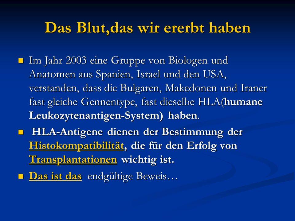 Das Blut,das wir ererbt haben Im Jahr 2003 eine Gruppe von Biologen und Anatomen aus Spanien, Israel und den USA, verstanden, dass die Bulgaren, Maked
