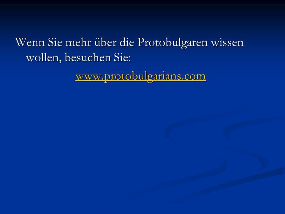 Wenn Sie mehr über die Protobulgaren wissen wollen, besuchen Sie: www.protobulgarians.com