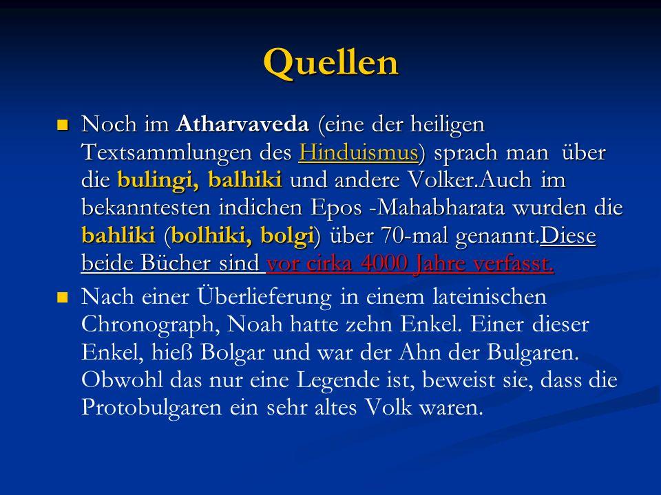 Quellen Noch im Atharvaveda (eine der heiligen Textsammlungen des Hinduismus) sprach man über die bulingi, balhiki und andere Volker.Auch im bekanntes