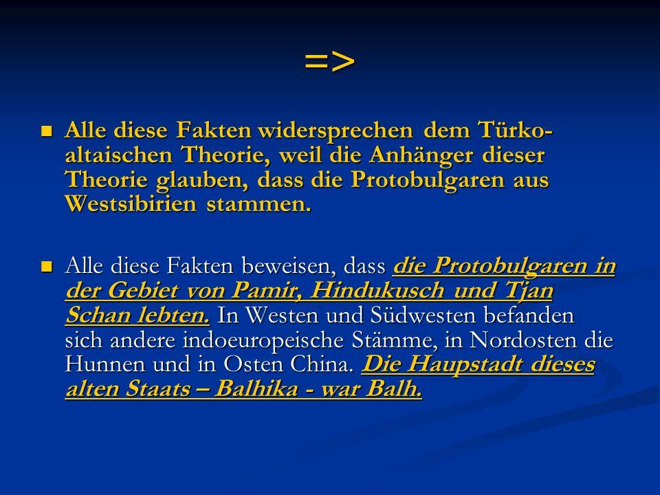 => Alle diese Fakten widersprechen dem Türko- altaischen Theorie, weil die Anhänger dieser Theorie glauben, dass die Protobulgaren aus Westsibirien st