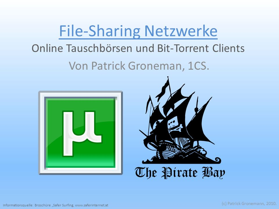 File-Sharing Netzwerke Online Tauschbörsen und Bit-Torrent Clients Von Patrick Groneman, 1CS.