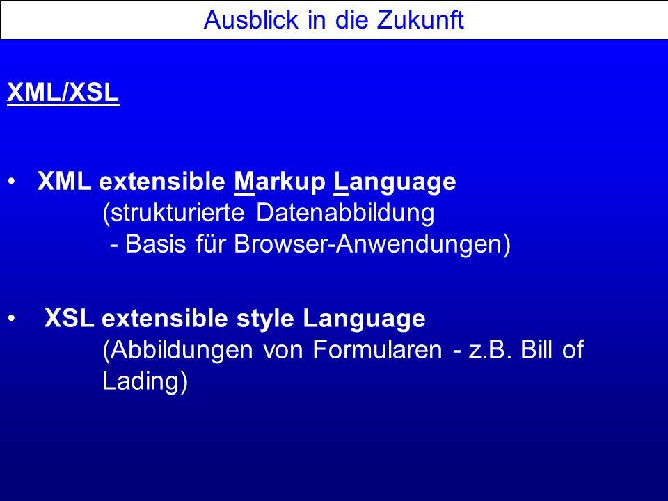 XML/XSL Ausblick in die Zukunft XML extensible Markup Language (strukturierte Datenabbildung - Basis für Browser-Anwendungen) XSL extensible style Lan